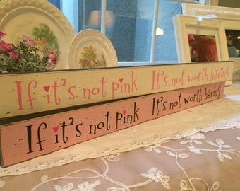 If its not pink Its not worth having - small wood sign|hand painted shelf sitter|girls room decor|pink lover