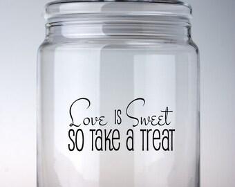 Love is Sweet So Take A Treat-Vinyl Decals, Cookie Jar Decal, Decals, Kitchen Decor