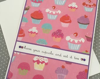 have your cupcake and eat it too - handmade greeting card