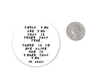 Today You are You Refrigerator Magnet Dr Seuss Quote 2 1/4 inches in diameter  Fridge Magnet