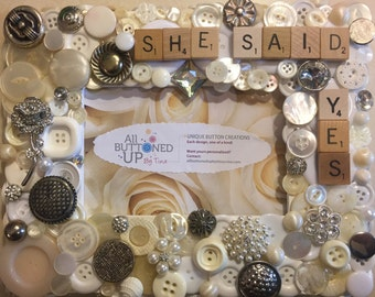 SHE SAID YES ~ Button Frame in White ~ Wedding Gift ~ Bridal Shower Gift  ~ Engagement Gift ~ 4x6 photo