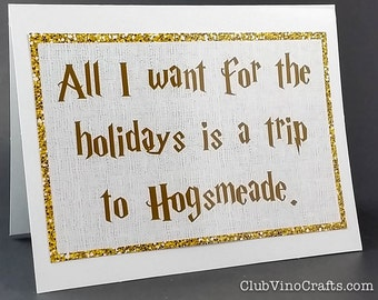 Harry Potter Holiday Card - All I want for the holidays is a trip to Hogsmeade.