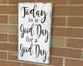 "Today is A Good Day For A Good Day Wood Sign Shabby Chic Wall Decor Farmhouse Rustic Decor Home Decor Distressed Wood Wall Hanging 10""x18"""