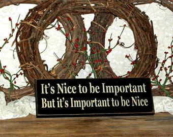 It's Nice to be Important But it's Important to be Nice - Primitive Country Painted Wall Sign, Home Decor, Manners sign, primitive decor