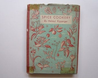vintage book - SPICE COOKERY by Helmut Ripperger - 1st edition, circa 1942