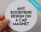 "any BookFiend design on a car magnet | 4"" round or 5"" oval"