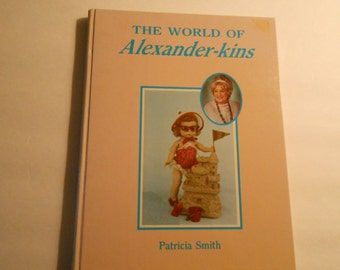 The World of Alexander-kins Patricia Smith madam alexander doll guide 1985
