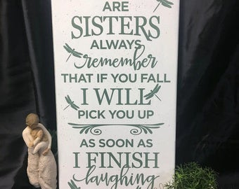 Sister sign, Funny Sign, You and I Are Sisters Always Remember That If You Fall I will Pick You up As Soon As I Finish Laughing, Sister Gift