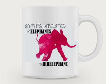 Anything Unrelated to Elephants is Irrelephant /Elephant Mug /Funny Mug/ Quote Mug