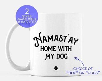 Namaste At Home Mug | Namast'ay Home with my Dog | Yoga Gift | Dog Lover | Animal Lover | Dog Mom | Dog Dad |  Puppy Love