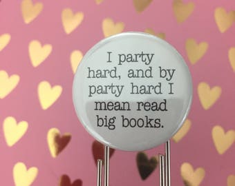"I party hard, and by party hard I mean read big books. 1.25"" quote on a 3.5"" paperclip bookmark! Never lose your page again."