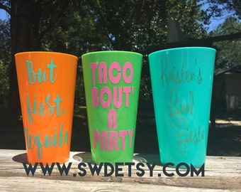 CUSTOM PARTY/BACHELORETTE cups, Fiesta, But first tequila, Taco Bout a party, Birthday party cups, Girls Weekend, Set of 4, Reuseable Cups