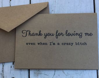 thanks for loving me, crazy bitch, Funny cards, naughty cards, inappropriate humor, witty cards, sarcastic cards, funny love, fun & flirty