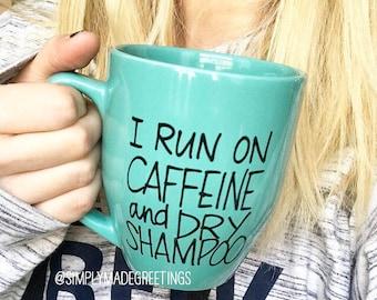 I run on caffeine and dry shampoo mug, funny mom mug, funny mug, handwritten mug, fashionista mug, dry shampoo lover, tired mommy mug, moma