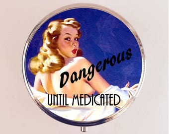 Dangerous Until Medicated Pill Box Case Pillbox Holder Retro Humor Funny Pin Up Pinup Retro