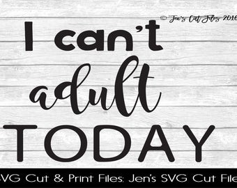 I Can't Adult Today Quote SVG Cut File, SVG files for Die Cutting Machines- Vinyl htv Clip art - Commercial use