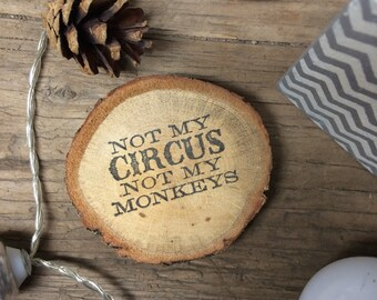 Not my Circus Not My Monkeys Magnet - Rustic Decor - fridge magnet - log slice - funny gift - funny quote - log slice magnet -