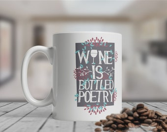Wine Is Bottled Poetry Mug, Funny, Quirky, Bespoke, Motivational, Graphic Art, Contemporary, Coffee Mug.