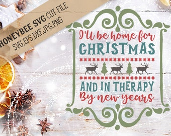 I'll Be Home For Christmas and In Therapy By New Years svg Christmas svg Christmas decor svg SVG files Cut files Silhouette svg Cricut svg