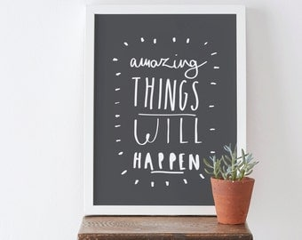 "8x10"" Amazing Things WIll Happen Print - typographic print - motivational positive inspirational print"