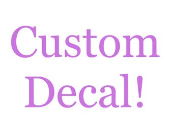 Any custom decal of your choice!