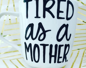 Tired as a Mother- Mother's Day coffee mug I love mom mothers are amazing- Coffee mugs for mom- valentine's day mug- gifts for mom- mommy