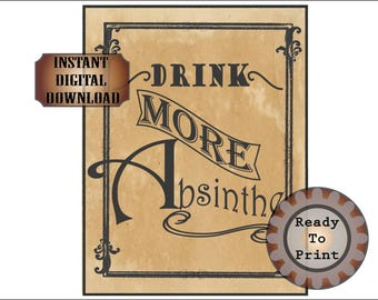 Absinthe Sign Printable Set ~ Drink More ~Steampunk Aged Victorian Art Nouveau Speakeasy Party Roaring 20s Bar Decor Old West Saloon Poster