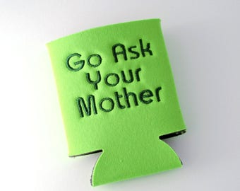 Personalized Go Ask You Mother Can Cooler -Embroidered |Handmade | For dad | for him | gift | Cozies| Cozy | Made in USA | Mom, Dad and Grad