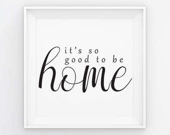 Gallery Wall Art Print,  Printable Art, Home Decor, Motivational, Printable Wall Art It's so good to be Home Instant Download