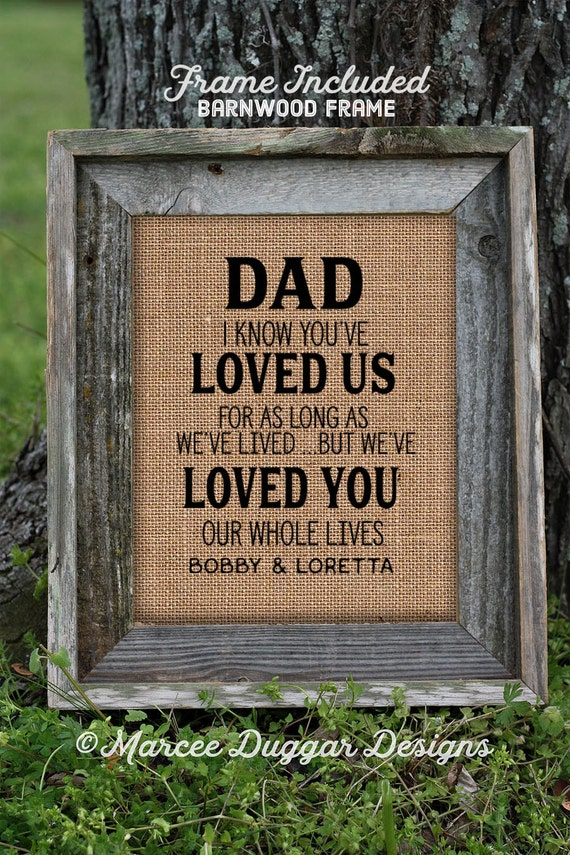 Framed Gift For Dad or Daddy | Father's Day Gift | Burlap Print | Personalized Gift Dad | Gift for Children| Loved You My Whole life | #0230