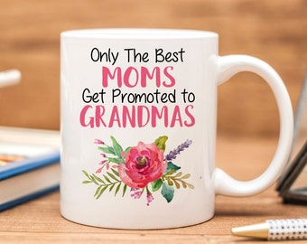 Only the Best Moms Get Promoted to Grandmas Coffee Mug - Pregnancy Announcement