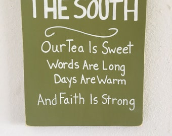 The South Our Tea Is Sweet Words Are Long Days Are Warm And Faith Is Strong, wood sign, southern decor, southern sayings, country decor