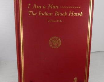 I Am A Man...the Indian Black Hawk 1938 Cyrenus Cole State Historical Society IA