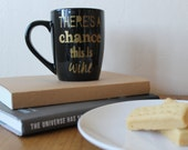 Cup 'Theres a Chance this is Wine' Coffee Mug, Funny Mug