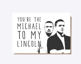 Prison Break | You are the Michael to my Lincoln | Friendship, Love, Valentines, Family | NEW