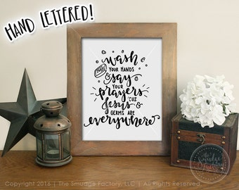 Wash Your Hands Printable, Say Your Prayers Because Jesus And Germs Are Everywhere, Bathroom Printable, Hand Lettered Bathroom Print