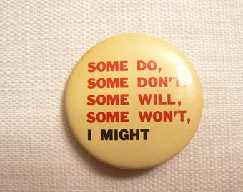 Vintage 80s Some Do, Some Don't, Some Will, Some Won't, I Might Novelty - Pin / Button / Badge