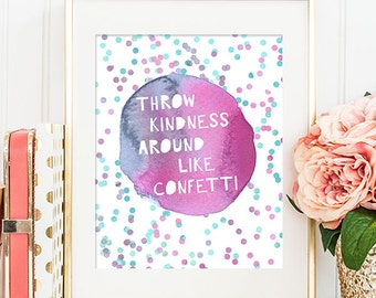 75% OFF SALE - Throw Kindness Around Like Confetti - 8x10 - Printable Art, Home Wall Decor, Inspirational Quotes, Printable Wall Art