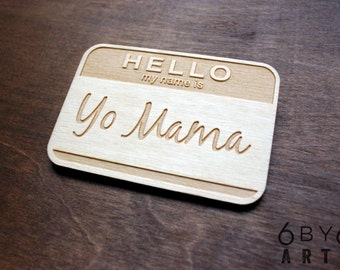 Hello My Name Is Yo Mama- Laser Engraved Wood Name Tag Badge
