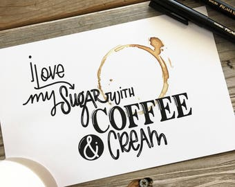COFFEE quote, Hand Lettered, Hand Drawn, Illustrated, COFFEE LOVER, Print, Calligraphy
