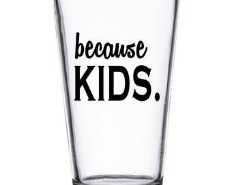 because KIDS. Glass - choose the shape