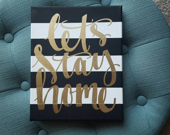 Let's Stay Home Canvas Quote Art Home Decor Housewarming Gift Engagement Wedding Best Friend Wall Hanging Striped Canvas Handmade Office