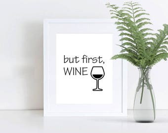 Printable Wall Art, 8x10 and 5x7, But First... Wine