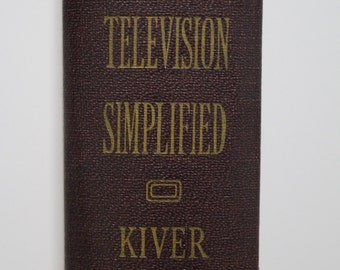 Television Simplified - Milton S. Kiver - 1950 (3rd Edition)