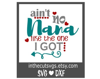 Aint no Nana Like the one I got svg, tshirt svgs, onesie mockup svgs, dxf file, silhouette file, cricut file