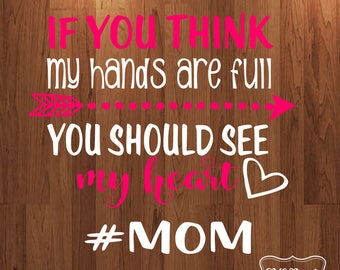 If you think my hands are full you should see my heart svg file, mommy svg, blessed mama svg, Mother's day svg,  silhouette svg, cricut svg