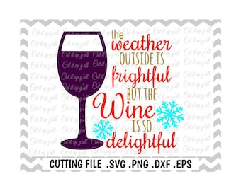 Weather Outside is Frightful, Wine Glass Svg ,Snowflake Svg, Winter Svg, Svg-Png-Dxf-Eps- Files For Silhouette Cameo/ Cricut and More.