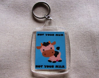 Not your mum not your milk- key ring
