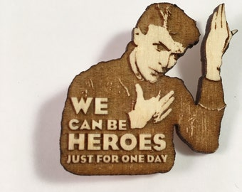David Bowie Tribute Pin | We Can Be Heroes Hand Made Wood Brooch or Magnet
