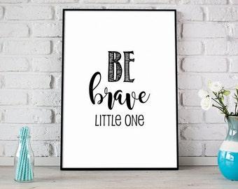 Be Brave Little One Print, Digital Print, Instant Download, Nursery Decor, Baby Decor, Be Brave Nursery Print, Kids Room Decor - (D063)